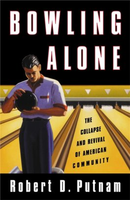 Robert D Putnam, Bowling Alone - The Collapse and Revival of American Community, Simon & Schuster, 2000
