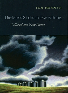 Tom Hennen, Darkness Sticks to Everything: Collected and New Poems, Copper Canyon Press