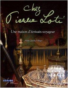 Alain Quella-Villéger, Chez Pierre Loti: Une maison d'écrivain-voyageur