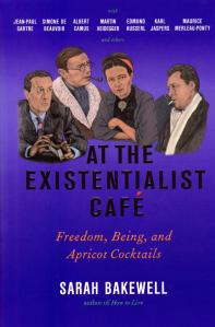 Sarah Bakewell, At the Existentialist Café: Freedom, Being, and Apricot Cocktails (New York: Other Press, 2016)